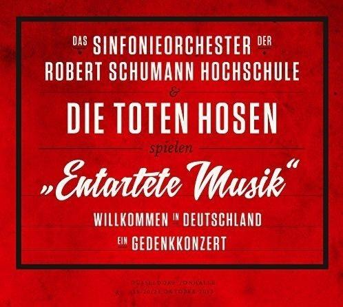 """Toten Hosen - """"Entartete Musik"""" Willkommen in Deutschland – ein Gedenkkonzert"""