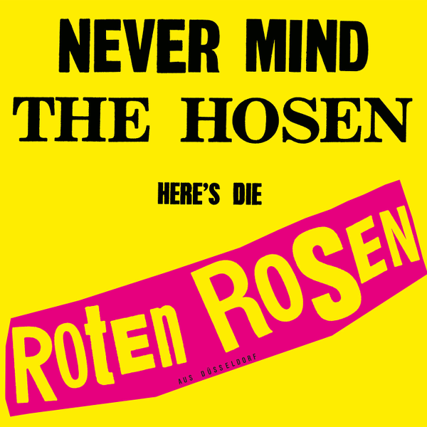 Toten Hosen - Never mind the Hosen here's die Roten Rosen